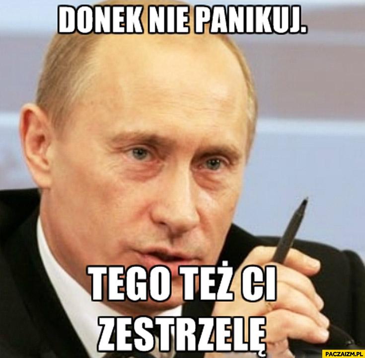 Donek nie panikuj tego też Ci zestrzelę Putin