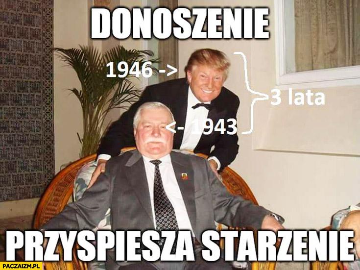 Donoszenie przyspiesza starzenie Donald Trump Lech Wałęsa porównanie