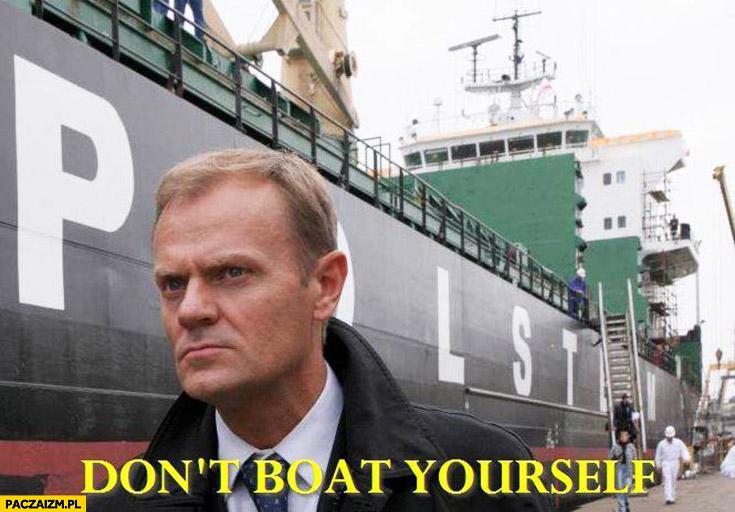 Don't boat yourself angielski z Tuskiem nie łódź się