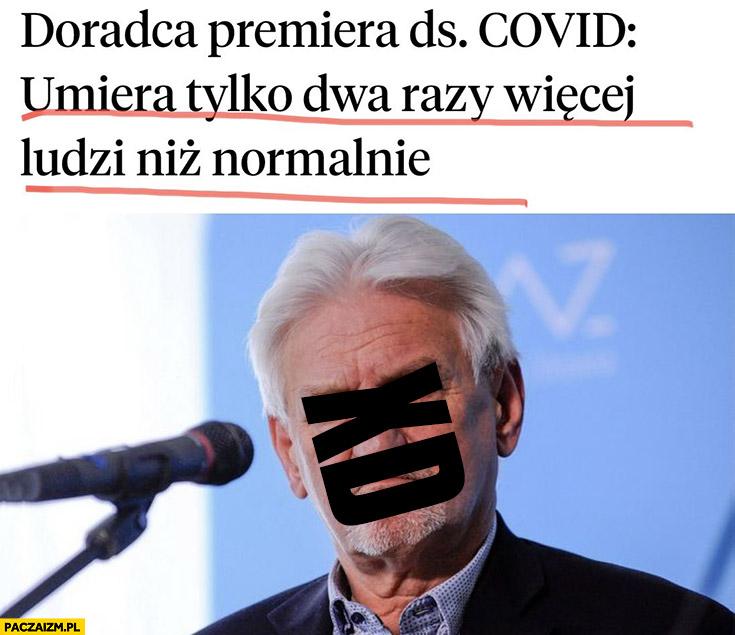 Doradca premiera ds. Covid umiera tylko dwa razy więcej ludzi niż normalnie