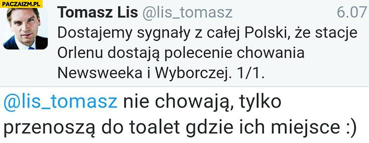 Dostajemy sygnały z całej Polski, że stacje Orlenu dostają polecenie chowania Newsweeka i Wyborczej. Nie chowają tylko przenoszą do toalet gdzie ich miejsce Tomasz Lis