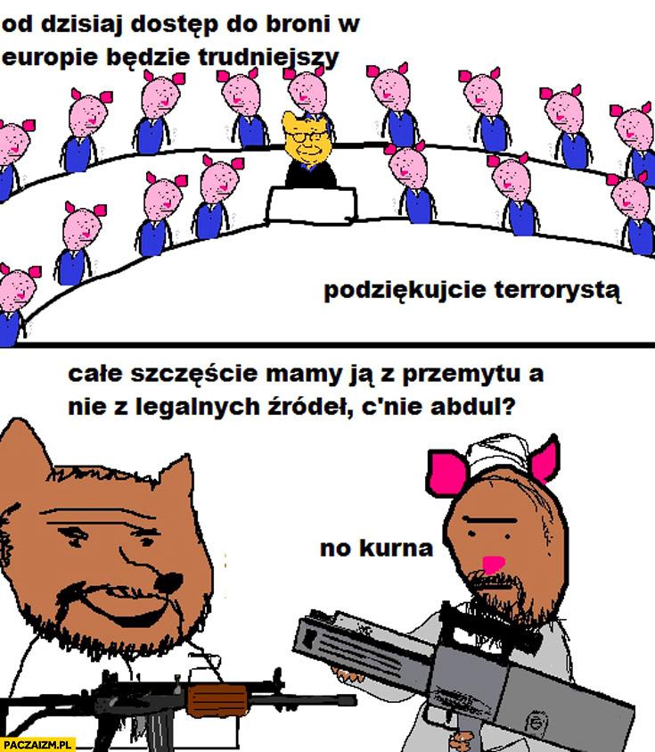 Dostęp do broni w Europie będzie trudniejszy podziękujcie terrorystom całe szczęście mamy ją z przemytu co nie Abdul