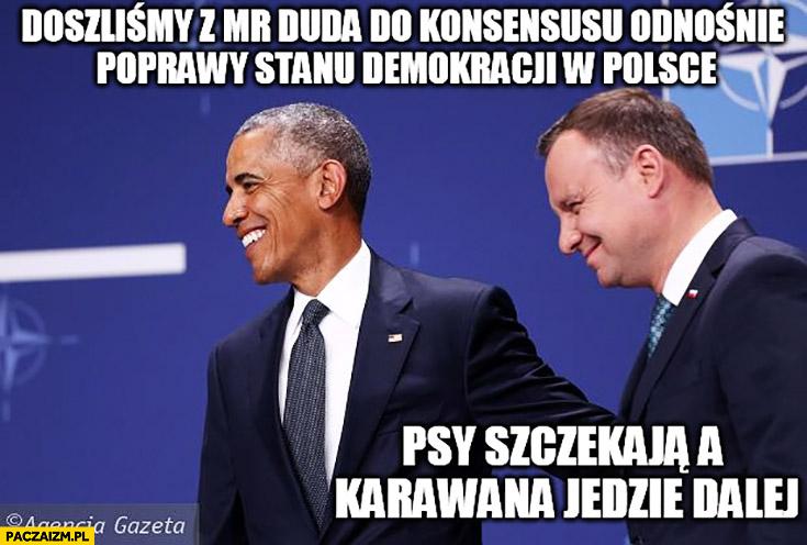 Poszliśmy z Dudą do konsensusu odnośnie poprawy stanu demokracji w Polsce. Psy szczekają karawana jedzie dalej Andrzej Duda Obama