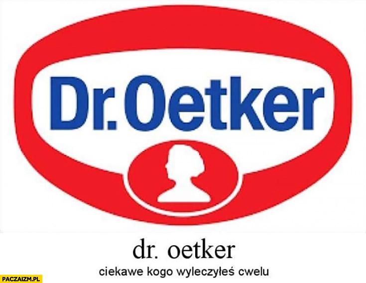 Dr Oetker ciekawe kogo wyleczyłeś