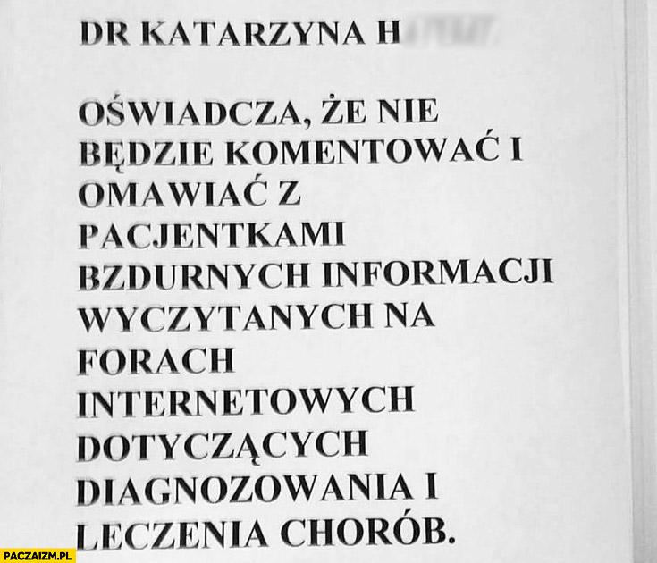Dr oświadcza że nie będzie komentować bzdurnych informacji wyczytanych na forach internetowych dotyczących diagnozowania i leczenia chorób