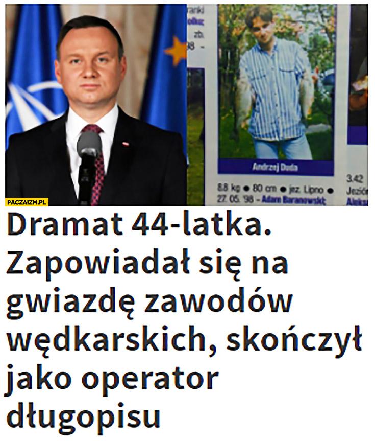 Dramat 44-latka zapowiadał się na gwiazdę zawodów wędkarskich, skończył jako operator długopisu Andrzej Duda