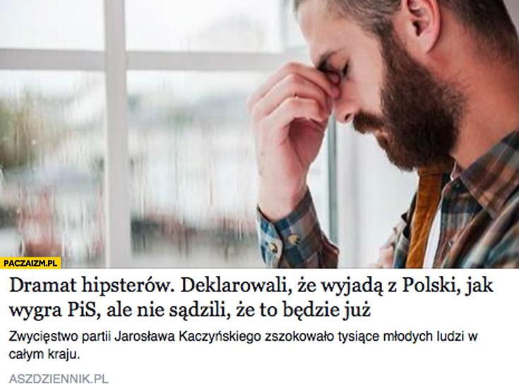 Dramat hipsterów deklarowali że wyjadą z Polski jak wygra PiS ale nie sądzili że to będzie już ASZ dziennik