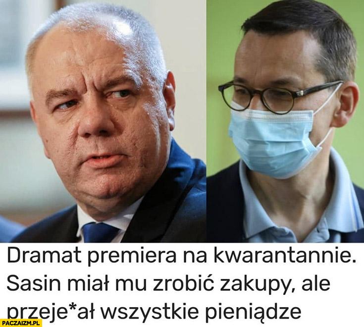 Dramat Morawieckiego na kwarantannie Sasin miał mu zrobić zakupy ale przejechał wszystkie pieniądze