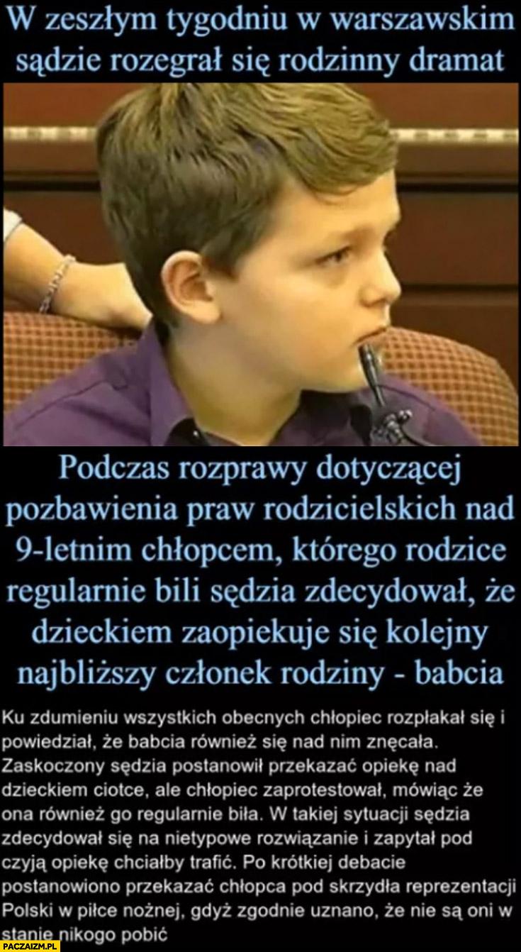 Dramat rodzinny chłopca przekazano reprezentacji polski bo oni nie są w stanie nikogo pobić