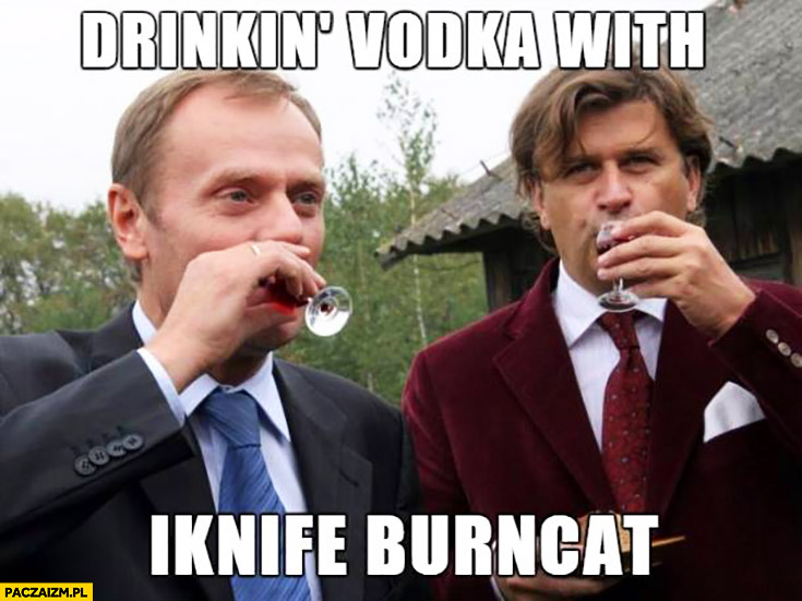 Drinkin' Vodka with iknife burncat. Angielski z Tuskiem picie wódki z Palikotem