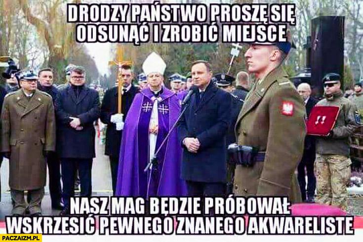 Drodzy Państwo, proszę się odsunąć i zrobić miejsce, nasz mag będzie próbował wskrzesić pewnego znanego akwarelistę Andrzej Duda