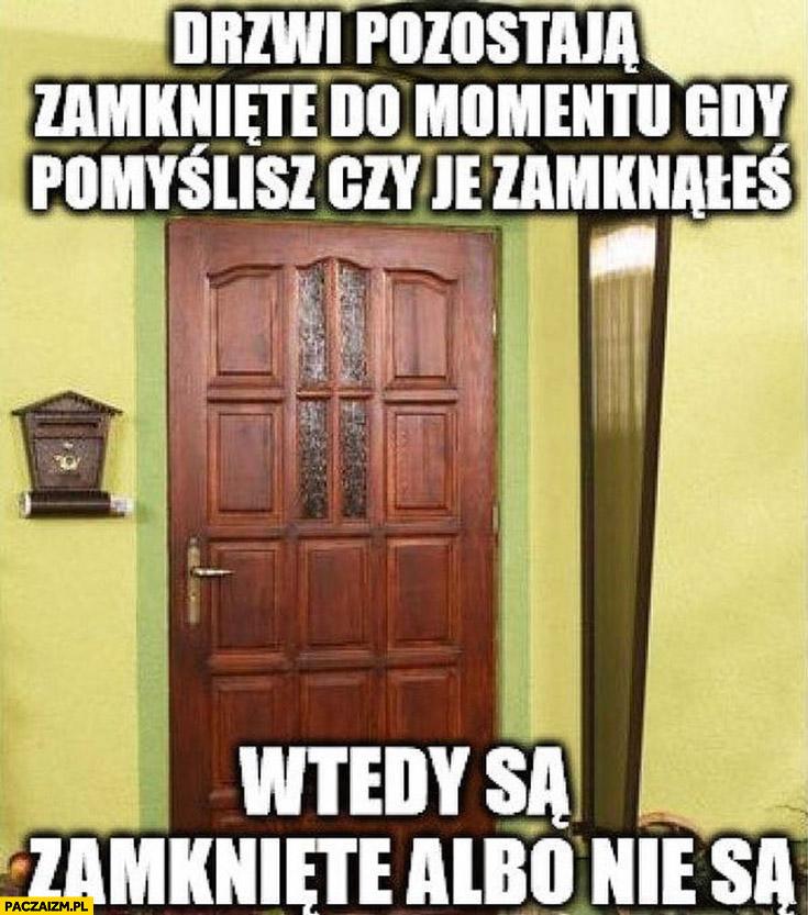 Drzwi pozostają zamknięte do momentu gdy pomyślisz czy je zamknąłeś, wtedy są albo zamknięte albo otwarte