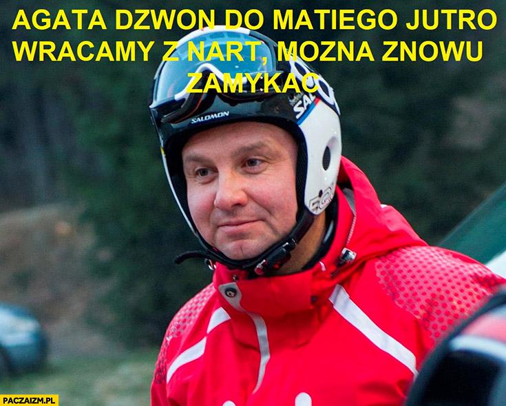 Duda Agata dzwoń do Matiego jutro wracamy z nart można znowu zamykać