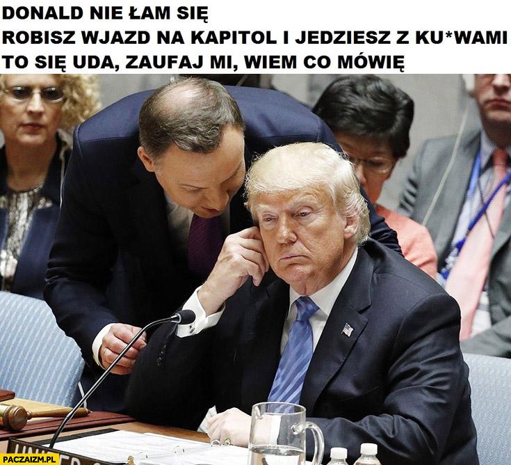 Duda do Trumpa: Donald nie łam się, robisz wjazd na kapitol i jedziesz ze szmatami to się uda zaufaj mi wiem co mówię