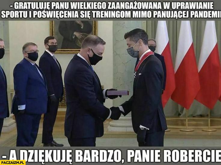 Duda Lewandowski gratuluje mu zaangażowania w sport i treningi mimo pandemii a dziękuję bardzo panie Robercie