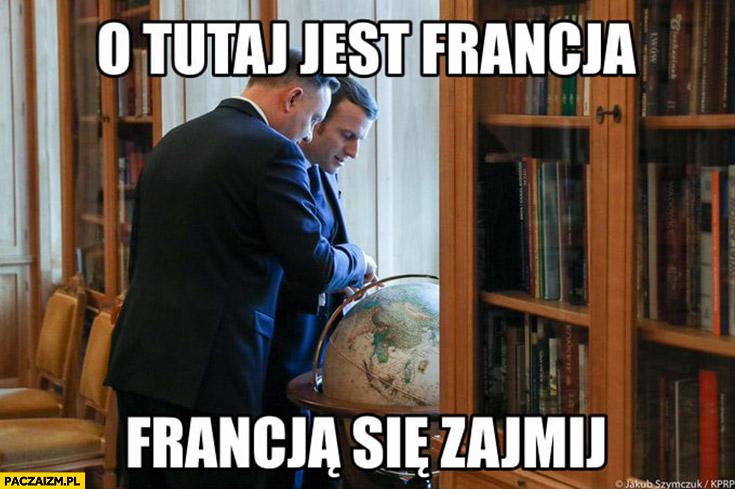 Duda Macron o tutaj jest Francja, Francją się zajmij