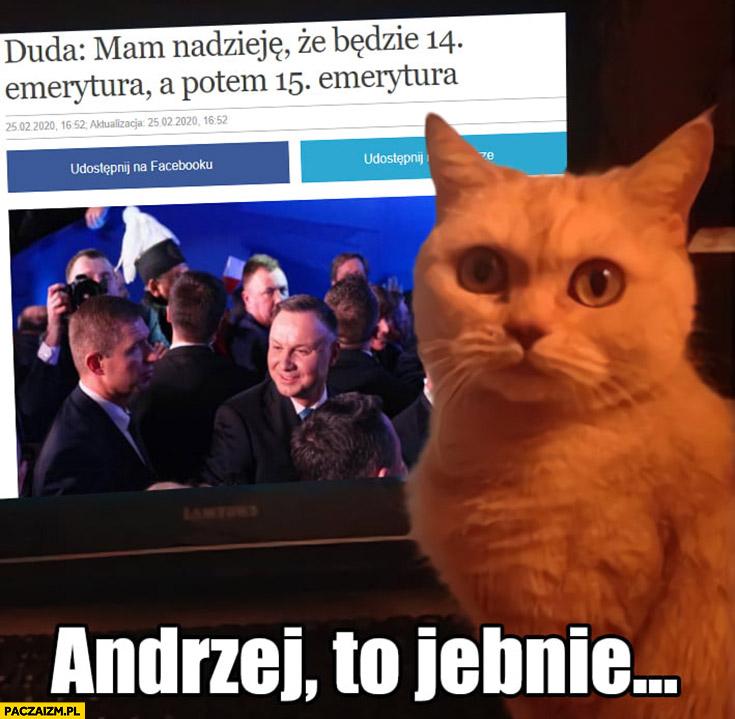 Duda mam nadzieje, że będzie 15. emerytura, kot: Andrzej to jebnie