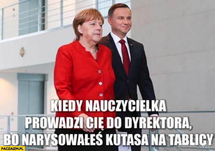Duda Merkel kiedy nauczycielka prowadzi Cię do dyrektora bo narysowałeś coś nieładnego na tablicy