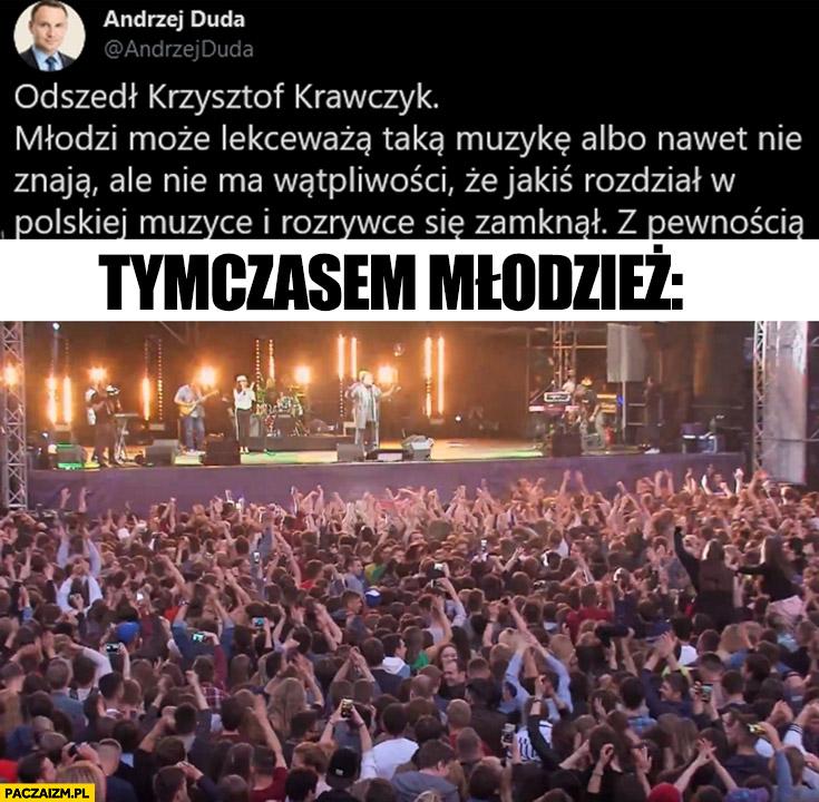 Duda odszedł Krzysztof Krawczyk młodzi lekceważą taką muzykę albo nawet nie znają tymczasem młodzież bawi się na koncercie Krawczyka