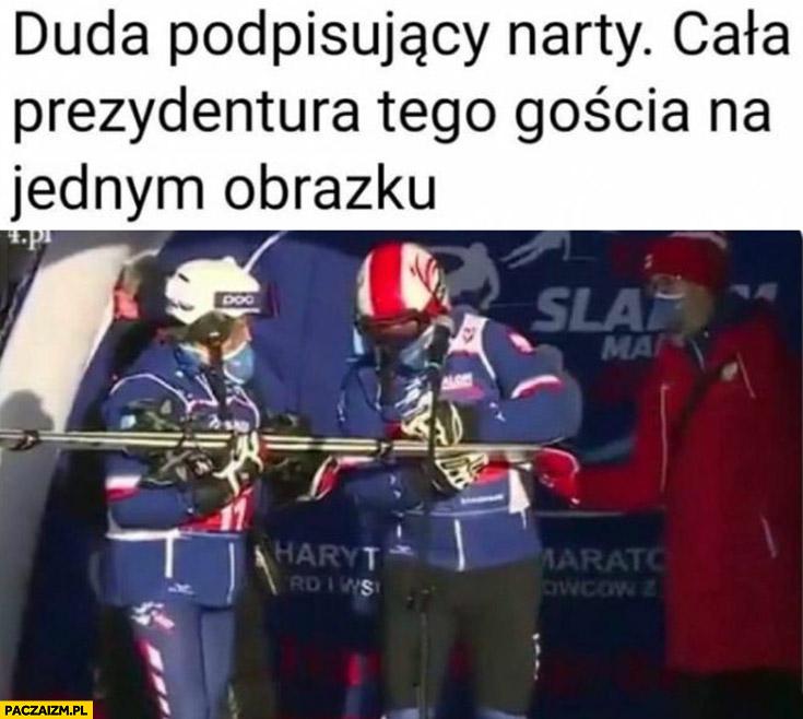 Duda podpisujący narty cała prezydentura tego gościa na jednym obrazku