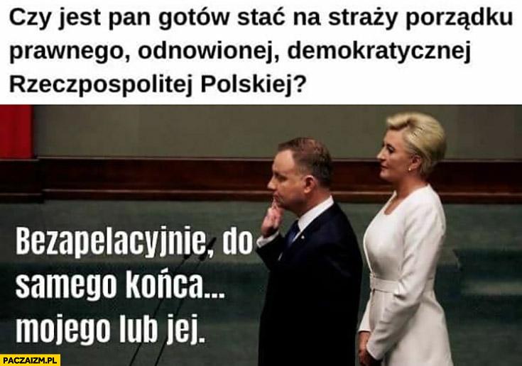 Duda ślubowanie czy jest Pan gotów stać na straży porządku rzeczpospolitej polskiej? Bezapelacyjnie do samego końca mojego lub jej