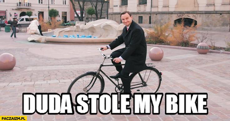 Duda stole my bike Nigga Andrzej Duda
