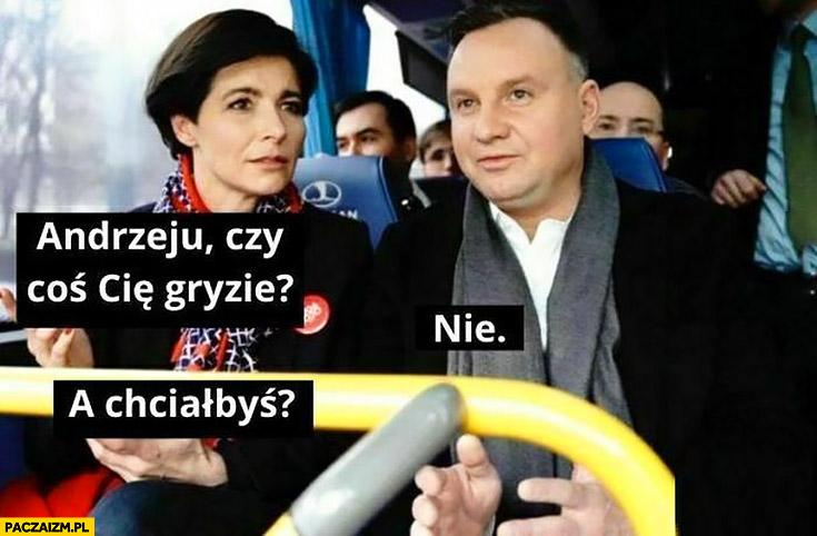 Duda szefowa kampanii Andrzeju czy coś Cię gryzie? Nie, a chciałbyś?
