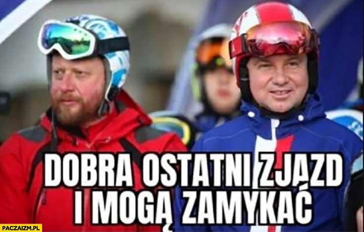 Duda Szumowski dobra ostatni zjazd i mogą zamykać stoki