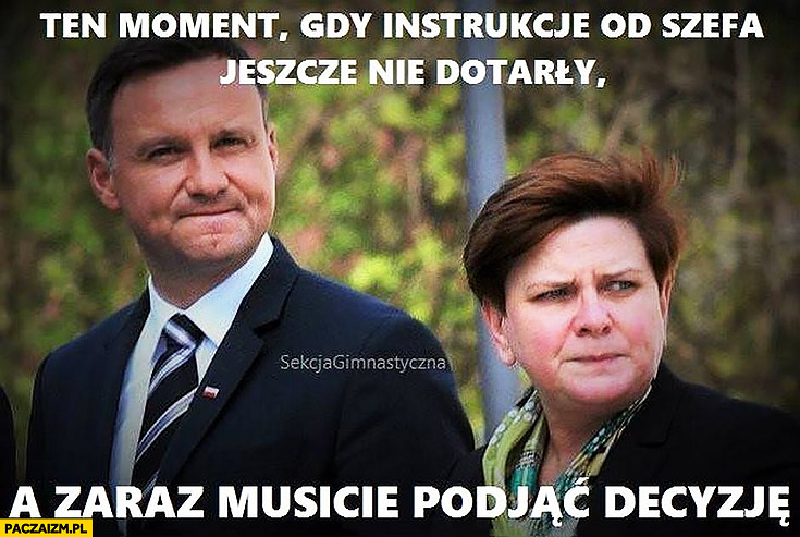 Duda Szydło ten moment gdy instrukcje od szefa jeszcze nie dotarły a zaraz musicie podjąć decyzję Kaczyński