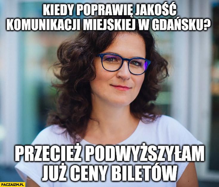 Dulkiewicz kiedy poprawie jakość komunikacji miejskiej w Gdańsku? Przecież podwyższyłam już ceny biletów