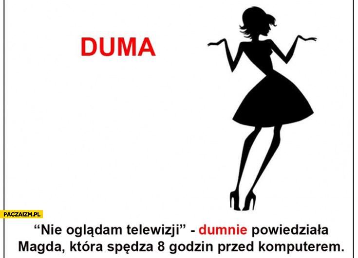 Duma nie oglądam telewizji dumnie powiedziała Magda która spędza 8 godzin przed komputerem