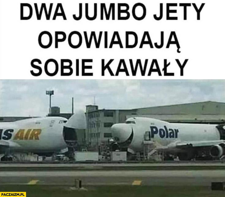 Dwa jumbo jety opowiadają sobie kawały