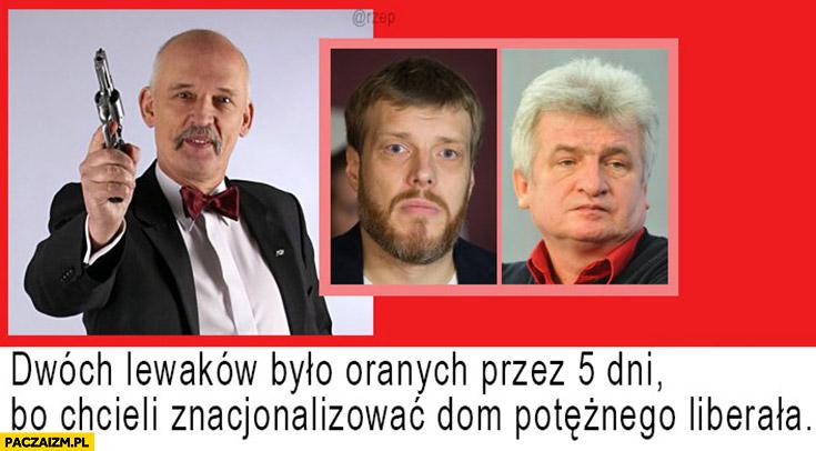 Dwóch lewaków było oranych przez 5 dni bo chcieli znacjonalizować dom potężnego liberała Korwin Zandberg Ikonowicz