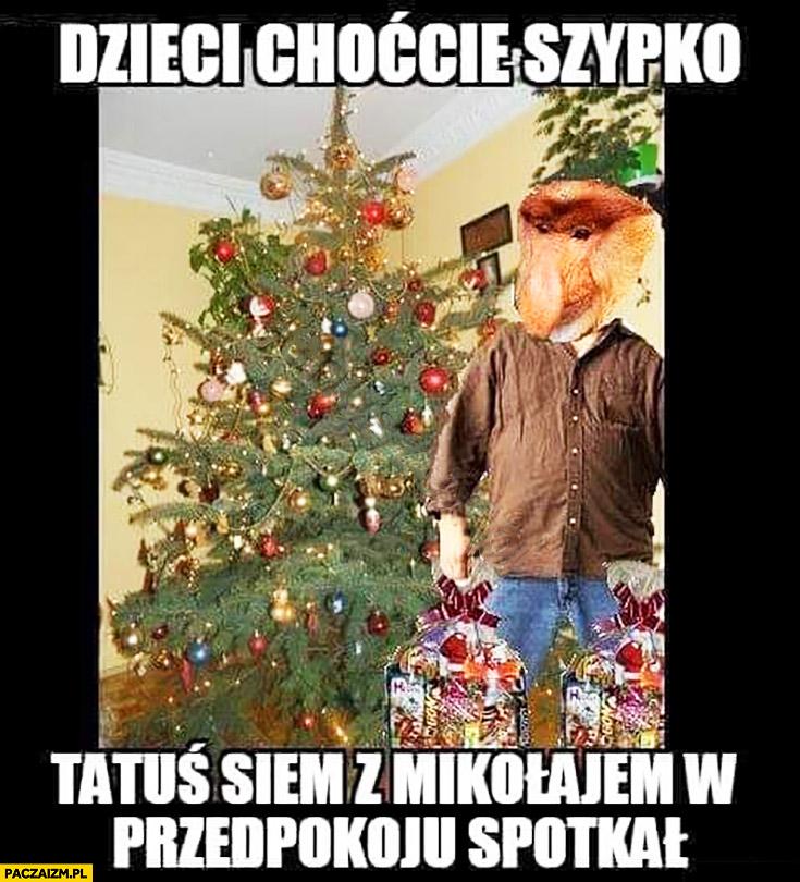 Dzieci chodźcie szybko tatuś się z Mikołajem w przedpokoju spotkał typowy Polak nosacz małpa