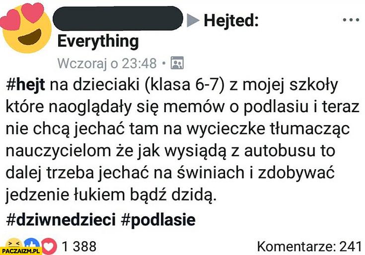 Dzieciaki naoglądały się memów o Podlasiu i nie chcą tam jechać na wycieczkę bo trzeba będzie jechać na świniach i zdobywać jedzenie łukiem lub dzidą