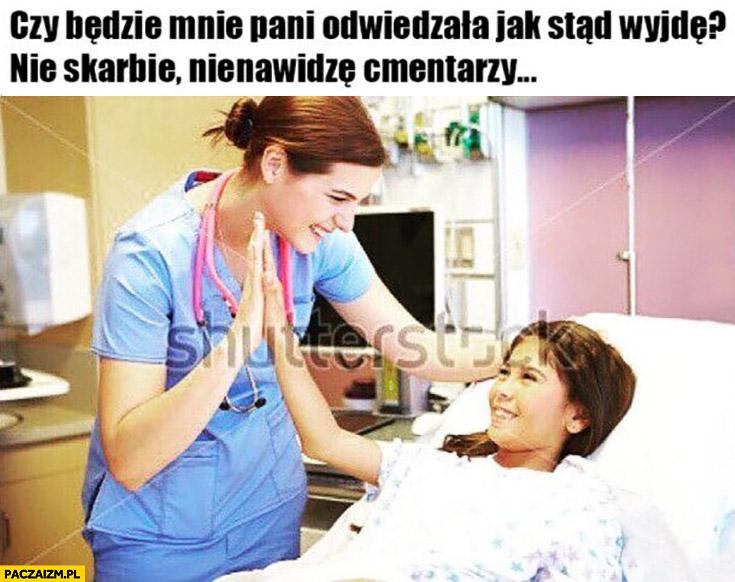 Dziecko w szpitalu: czy będzie mnie pani odwiedzała jak stąd wyjdę? Nie skarbie nienawidzę cmentarzy