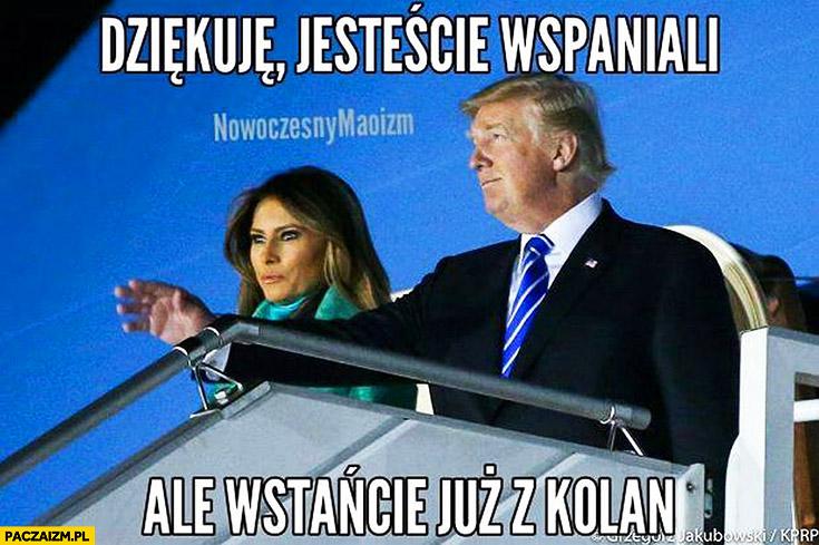 Dziękuję jesteście wspaniali ale wstańcie już z kolan Donald Trump w Polsce