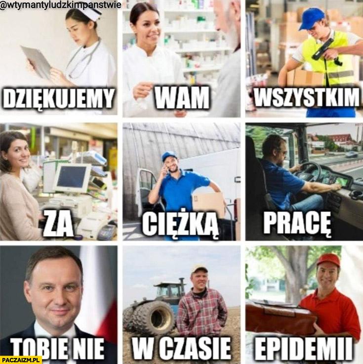 Dziękujemy wam wszystkim za ciężką pracę w czasie epidemii Andrzej Duda tobie nie