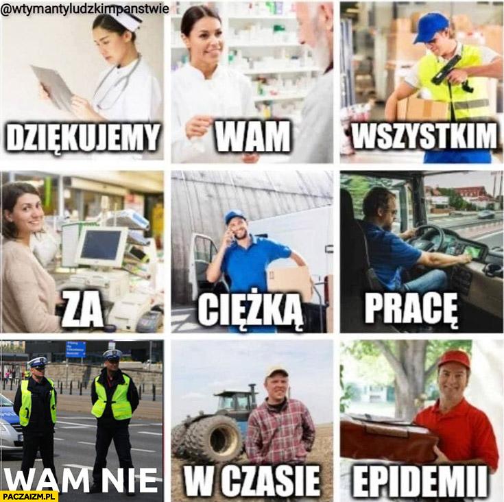 Dziękujemy wam wszystkim za ciężką pracę w czasie epidemii policjanci wam nie