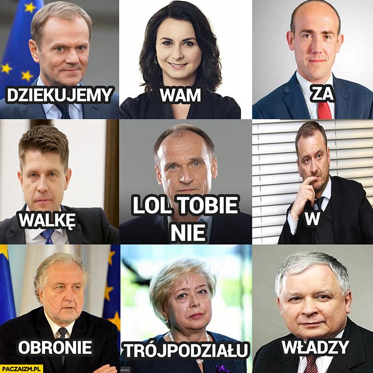 Dziękujemy wam za walkę w obronie trójpodziału władzy Paweł Kukiz lol Tobie nie