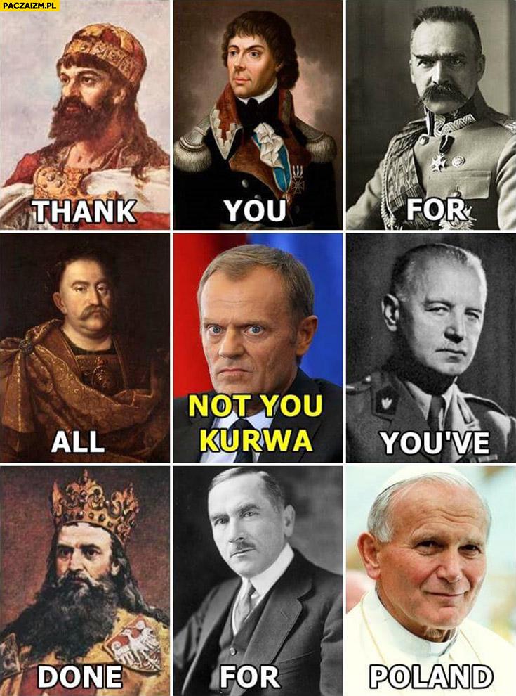 Dziękujemy za wszystko co zrobiliście dla Polski Donald Tusk nie Tobie kurna