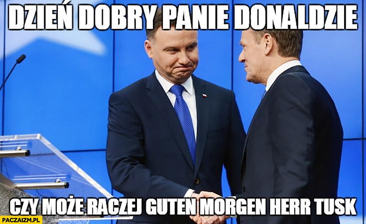 Dzień dobry panie Donaldzie czy może raczej guten morgen Herr Tusk Andrzej Duda