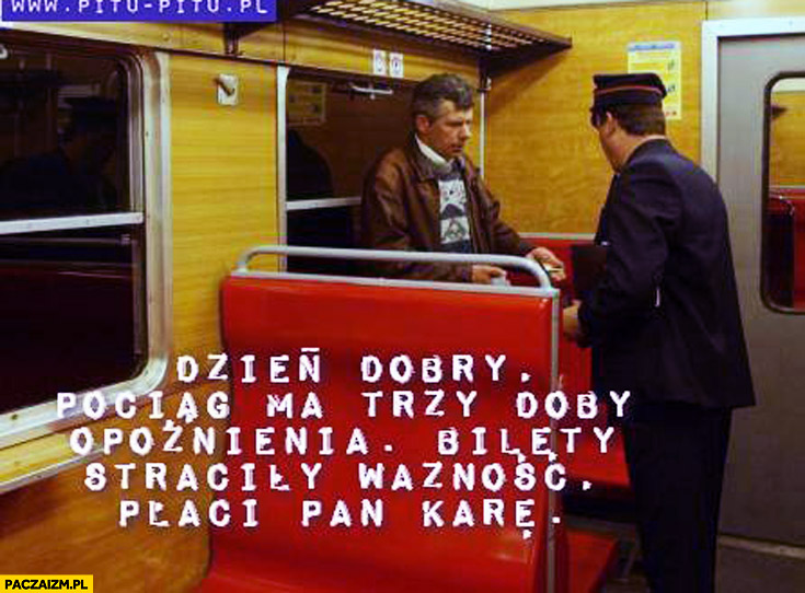 Dzień dobry pociąg ma trzy doby opóźnienia bilety straciły ważność płaci pan karę