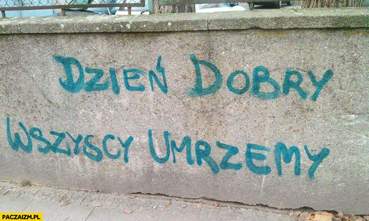 Dzień dobry wszyscy umrzemy napis na murze