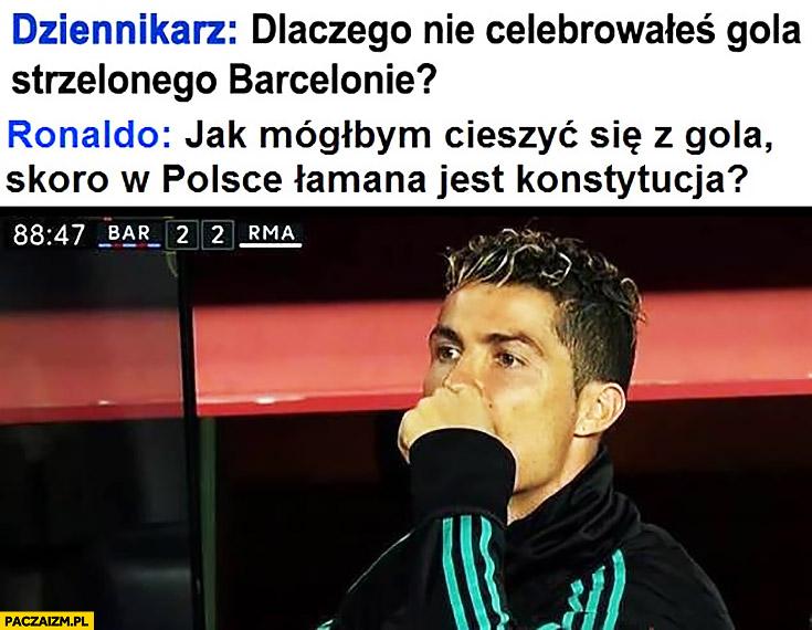 Dziennikarz do Ronaldo: dlaczego nie celebrowałeś gola strzelonego Barcelonie? Jak mógłbym cieszyć się z gola skoro w Polsce łamana jest konstytucja?