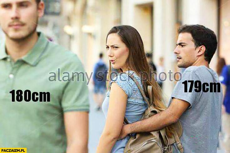 Dziewczyna ogląda się za facetem 180cm, facet 179cm ją powstrzymuje