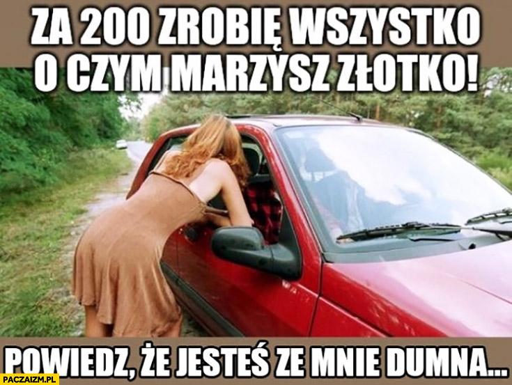 Dziewczyna przy drodze: za 200 zł zrobię wszystko o czym marzysz, powiedz że jesteś ze mnie dumna
