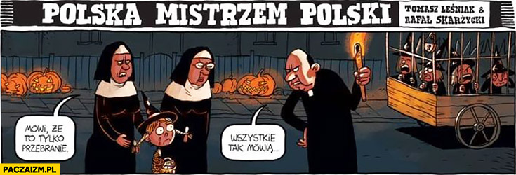 Dziewczynka wiedźma mówi, że to tylko przebranie, ksiądz: wszystkie tak mówią Polska mistrzem polski