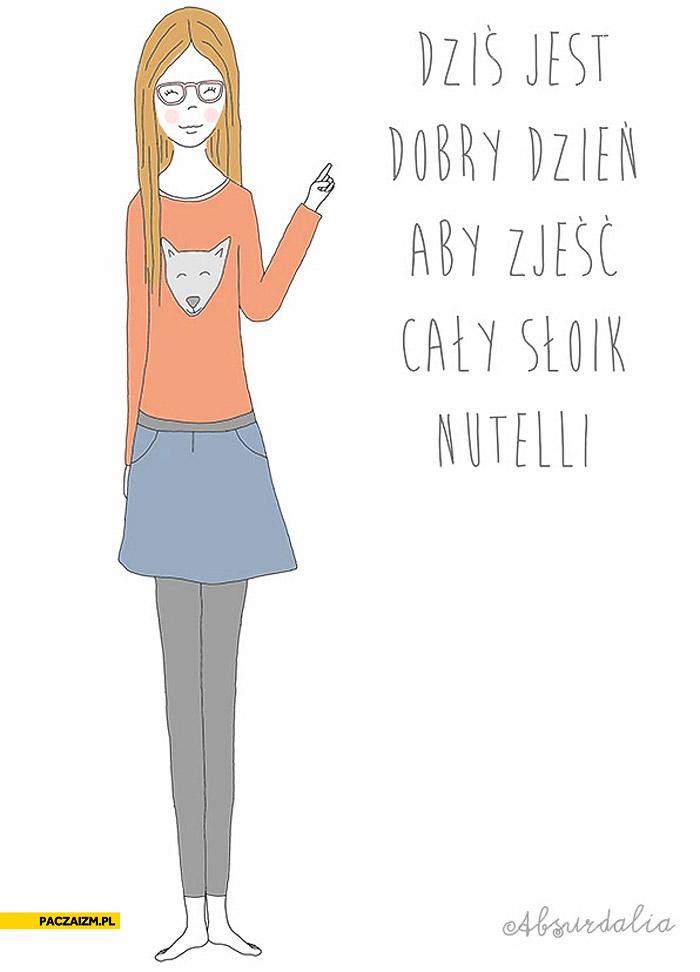 Dziś jest dobry dzień aby zjeść cały słoik Nutelli
