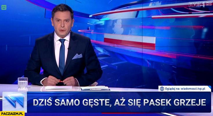 Dziś samo gęste aż się pasek grzeje Wiadomości TVP